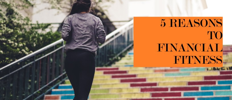 5 Reasons to Financial Fitness